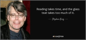 Kingquote-reading-takes-time-and-the-glass-teat-takes-too-much-of-it-stephen-king-44-7-0786