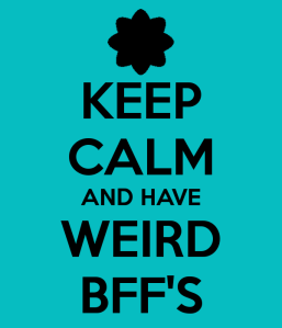 BFF - keep calm and have weird